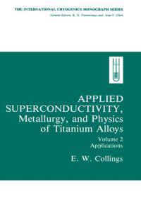 Applied Superconductivity, Metallurgy, and Physics of Titanium Alloys:
