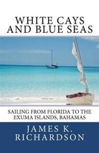 White Cays and Blue Seas: Sailing from Florida to the Exuma Islands, Bahamas