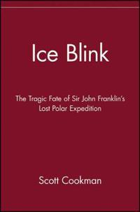 Ice blink - the tragic fate of sir john franklins lost polar expedition