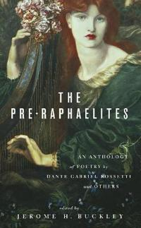 The Pre-Raphaelites: An Anthology of Poetry by Dante Gabriel Rosetti and Others