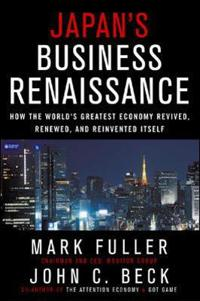 Japan's Business Renaissance: How the World's Greatest Economy Revived, Renewed, and Reinvented Itself