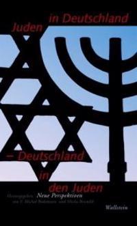 Juden in Deutschland - Deutschland in den Juden
