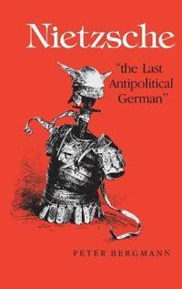 """Nietzsche, """"the Last Antipolitical German"""""""