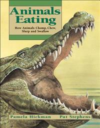 Animals Eating: How Animals Chomp, Chew, Slurp, and Swallow