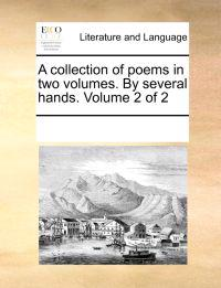 A Collection of Poems in Two Volumes. by Several Hands. Volume 2 of 2