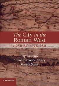 The City in the Roman West, c. 250 BC - c. AD 250