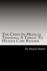 The Crisis in Medical Training: A Threat to Health Care Reform