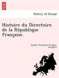 Histoire Du Directoire de La Re Publique Franc Aise.
