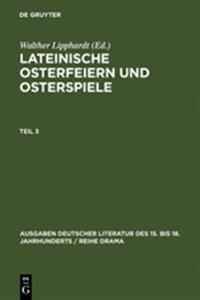 Lateinische Osterfeiern Und Osterspiele III