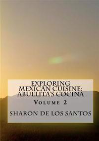 Exploring Mexican Cuisine: Abuelita's Cocina, Volume 2: Abuelita's Cocina