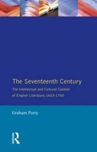 The Seventeenth Century, the Intellectual and Cultural Context of English Literature, 1603-1700