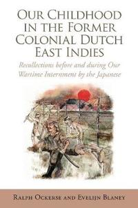 Our Childhood in the Former Colonial Dutch East Indies