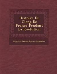 Histoire Du Clerg¿ De France Pendant La R¿volution