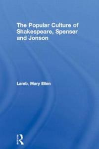 The Popular Culture of Shakespeare, Spenser And Jonson