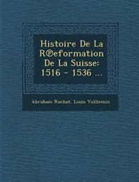 Histoire De La R¿eformation De La Suisse: 1516 - 1536 ...