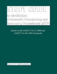 Study Guide for Certification of Geometric Dimensioning and Tolerancing Professionals (Gdtp) in Accordance With the Asme Y14.5.2-2000 Standard