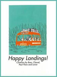 Happy Landings!: Cartoons by Bosc, Chaval, Paul Flora and Loriot