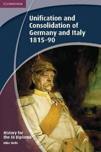 The Unification and Consolidation of Germany and Italy 1815-90