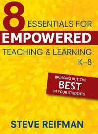 8 Essentials for Empowered Teaching & Learning, K-8
