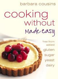 Cooking without made easy - all recipes free from added gluten, sugar, yeas