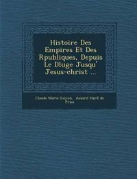 Histoire Des Empires Et Des R¿publiques, Depuis Le D¿luge Jusqu'¿ Jesus-christ ...