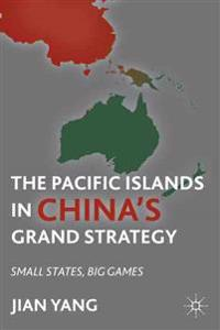 The Pacific Islands in China's Grand Strategy