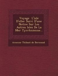Voyage L'Isle D'Elbe: Suivi D'Une Notice Sur Les Autres Isles de La Mer Tyrrh Nienne...