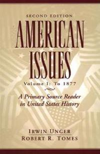 American Issues:a Primary Source Reader in United States History, Volume I: to 1877