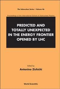 Predicted and Totally Unexpected in the Energy Frontier Opened by LHC