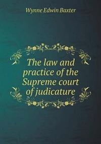 The Law and Practice of the Supreme Court of Judicature