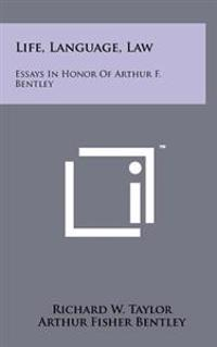 Life, Language, Law: Essays in Honor of Arthur F. Bentley