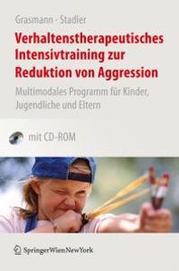 Verhaltenstherapeutisches Intensivtraining Zur Reduktion Von Aggression: Multimodales Programm Fur Kinder, Jugendliche Und Eltern