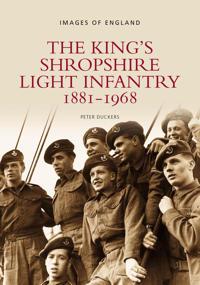 The King's Shropshire Light Infantry 1881-1968