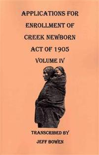 Applications for Enrollment of Creek Newborn: Act of 1905. Volume IV