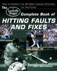 The Louisville Slugger Complete Book of Hitting Faults and Fixes