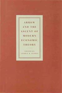 Arrow and the Ascent of Modern Economic Theory