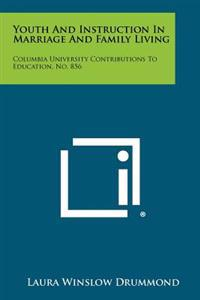 Youth and Instruction in Marriage and Family Living: Columbia University Contributions to Education, No. 856