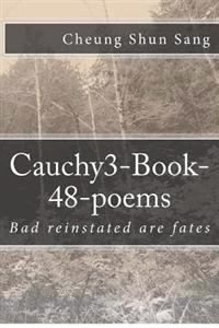 Cauchy3-Book-48-Poems: Bad Reinstated Are Fates