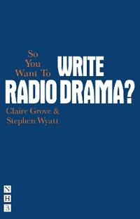 So You Want to Write Radio Drama?