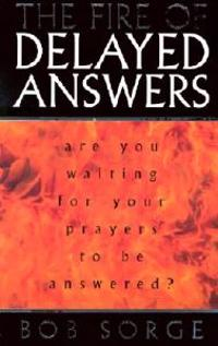 The Fire of Delayed Answers: Are You Waiting for Your Prayers to Be Answered?