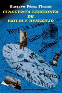 Cincuenta lecciones de exilio y desexilio/ Fifty lessons from exile and un-exile
