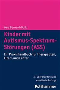 Kinder Mit Autismus-Spektrum-Storungen (Ass): Ein Praxishandbuch Fur Therapeuten, Eltern Und Lehrer