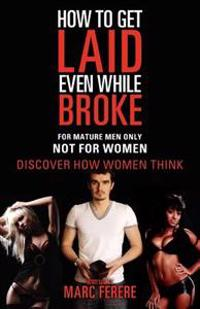 How to Get Laid Even While Broke: Discover How Women Think