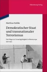 Demokratischer Staat Und Transnationaler Terrorismus: Drei Wege Zur Unnachgiebigkeit in Westeuropa 1972-1975