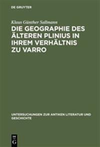 Die Geographie Des  lteren Plinius in Ihrem Verh ltnis Zu Varro