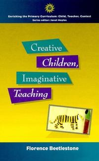 Creative Children, Imaginative Teaching