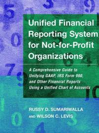Unified Financial Reporting System for Not-For-Profit Organizations: A Comprehensive Guide to Unifying GAAP, IRS Form 990, and Other Financial Reports