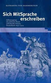 Sich Mitsprache Erschreiben: Selbstzeugnisse ALS Politische Praxis Schreibender Frauen, Deutschland 1840-1919