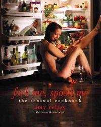 Fork Me, Spoon Me: The Sensual Cookbook