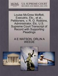 Louise McGrew Moffett, Executrix, Etc., et al., Petitioners, V. R. O. Robbins, Administrator, Etc. U.S. Supreme Court Transcript of Record with Supporting Pleadings